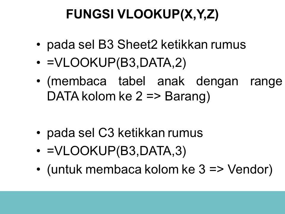 FUNGSI VLOOKUP(X,Y,Z) pada sel B3 Sheet2 ketikkan rumus. =VLOOKUP(B3,DATA,2) (membaca tabel anak dengan range DATA kolom ke 2 => Barang)