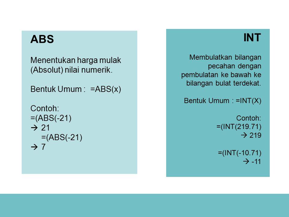 INT ABS Menentukan harga mulak (Absolut) nilai numerik.