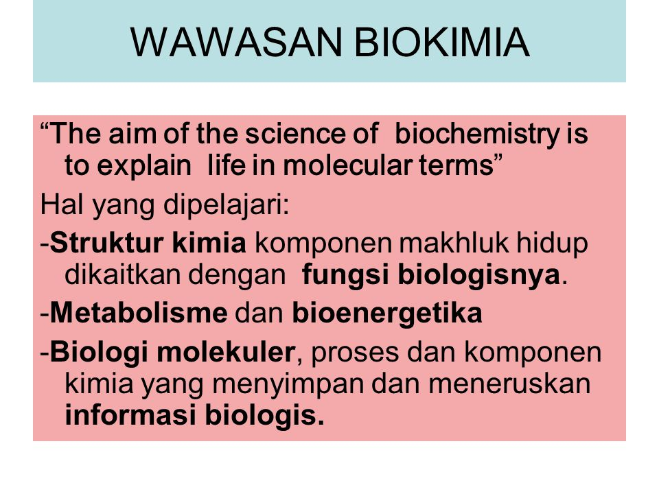 WAWASAN BIOKIMIA The aim of the science of biochemistry is to explain life in molecular terms Hal yang dipelajari: