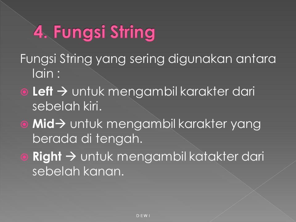 4. Fungsi String Fungsi String yang sering digunakan antara lain :