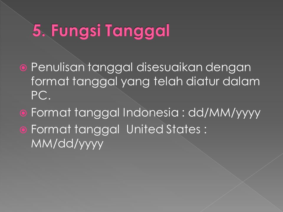 5. Fungsi Tanggal Penulisan tanggal disesuaikan dengan format tanggal yang telah diatur dalam PC. Format tanggal Indonesia : dd/MM/yyyy.