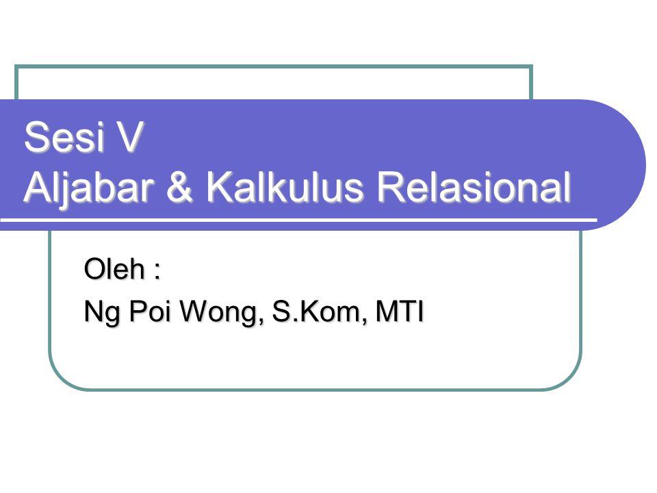 Sesi V Aljabar & Kalkulus Relasional