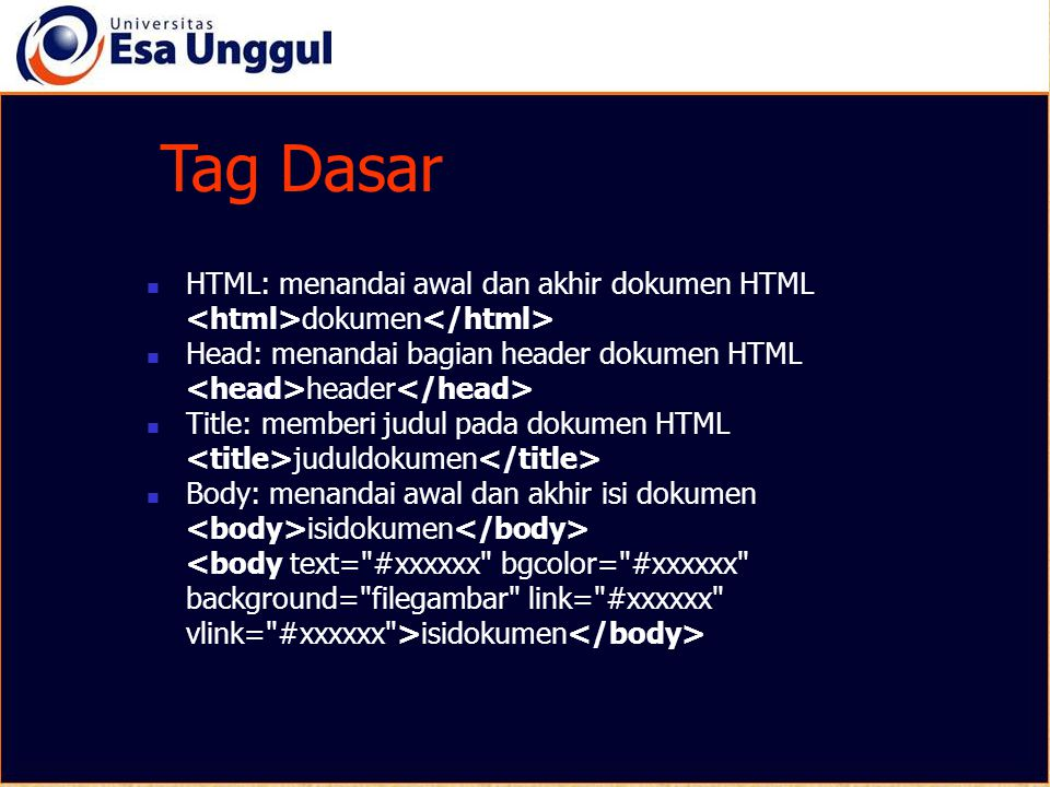 Tag Dasar Tag Dasar HTML: menandai awal dan akhir dokumen HTML