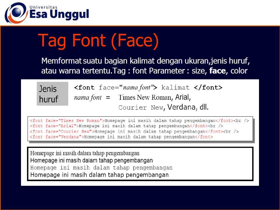 Tag Font (Face) Memformat suatu bagian kalimat dengan ukuran,jenis huruf, atau warna tertentu.Tag : font Parameter : size, face, color.