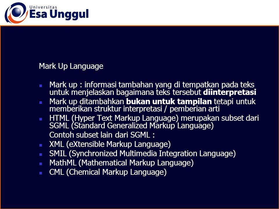 Mark Up Language Mark up : informasi tambahan yang di tempatkan pada teks untuk menjelaskan bagaimana teks tersebut diinterpretasi.