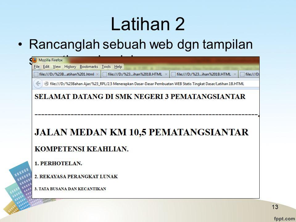 Latihan 2 Rancanglah sebuah web dgn tampilan seperti gambar ini
