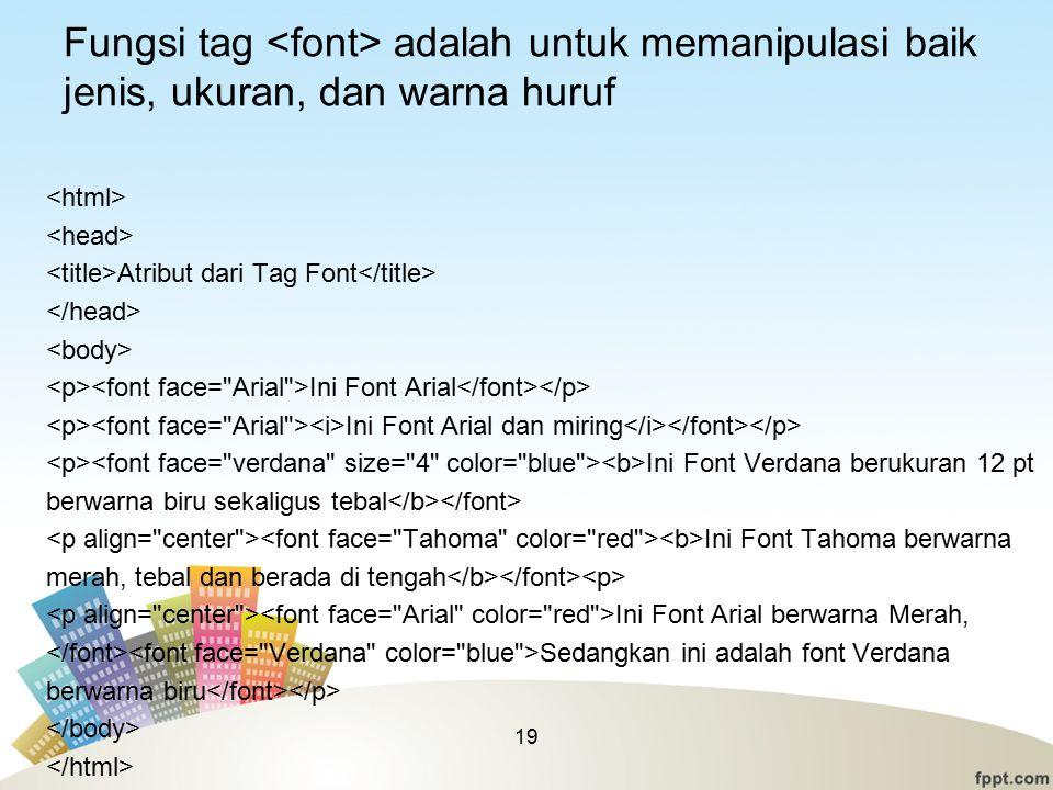 Fungsi tag <font> adalah untuk memanipulasi baik jenis, ukuran, dan warna huruf