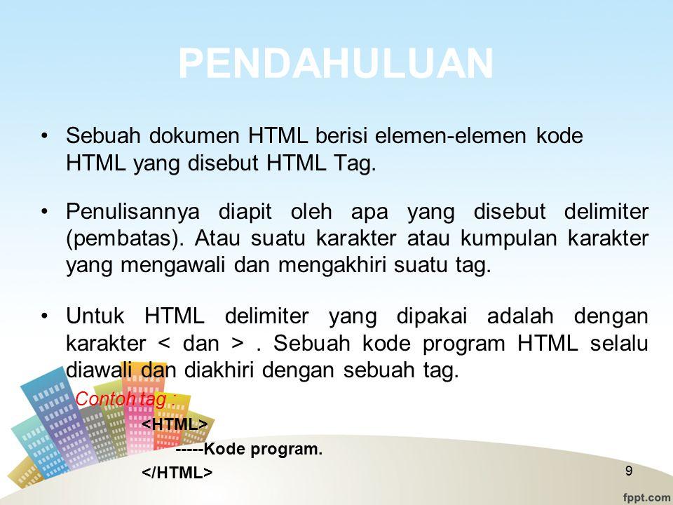 PENDAHULUAN Sebuah dokumen HTML berisi elemen-elemen kode HTML yang disebut HTML Tag.