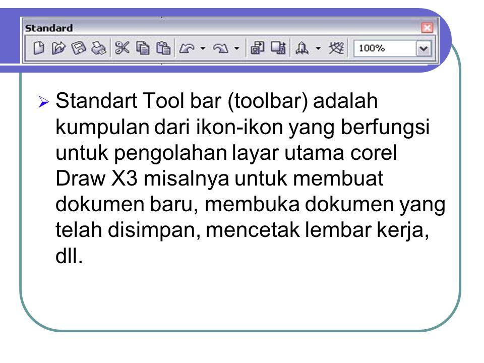 Standart Tool bar (toolbar) adalah kumpulan dari ikon-ikon yang berfungsi untuk pengolahan layar utama corel Draw X3 misalnya untuk membuat dokumen baru, membuka dokumen yang telah disimpan, mencetak lembar kerja, dll.