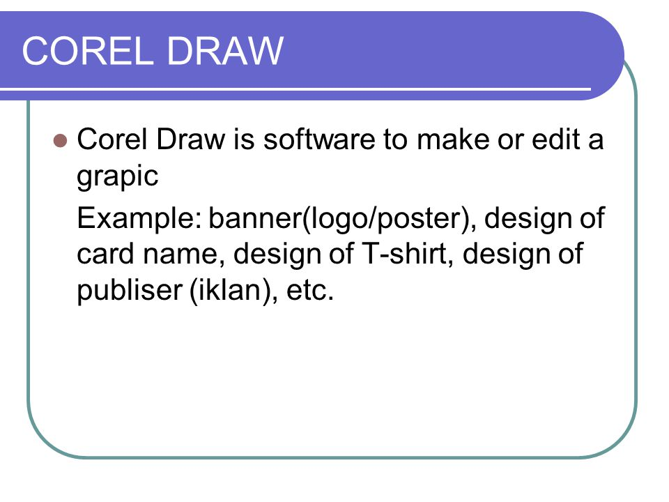 COREL DRAW Corel Draw is software to make or edit a grapic