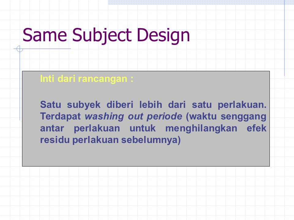 Same Subject Design Inti dari rancangan :