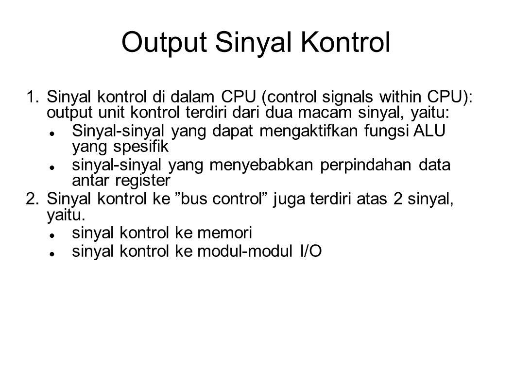 Output Sinyal Kontrol Sinyal kontrol di dalam CPU (control signals within CPU): output unit kontrol terdiri dari dua macam sinyal, yaitu: