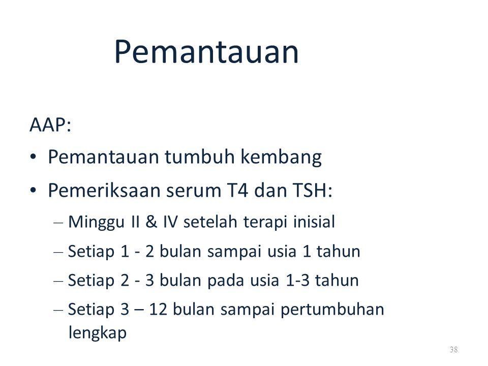 • Pemantauan tumbuh kembang • Pemeriksaan serum T4 dan TSH: