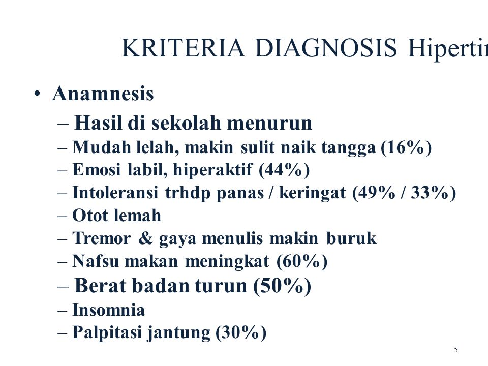 • Anamnesis KRITERIA DIAGNOSIS Hipertiroid – Hasil di sekolah menurun