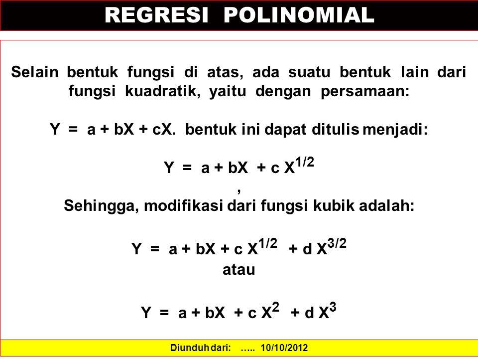 REGRESI POLINOMIAL Selain bentuk fungsi di atas, ada suatu bentuk lain dari fungsi kuadratik, yaitu dengan persamaan: