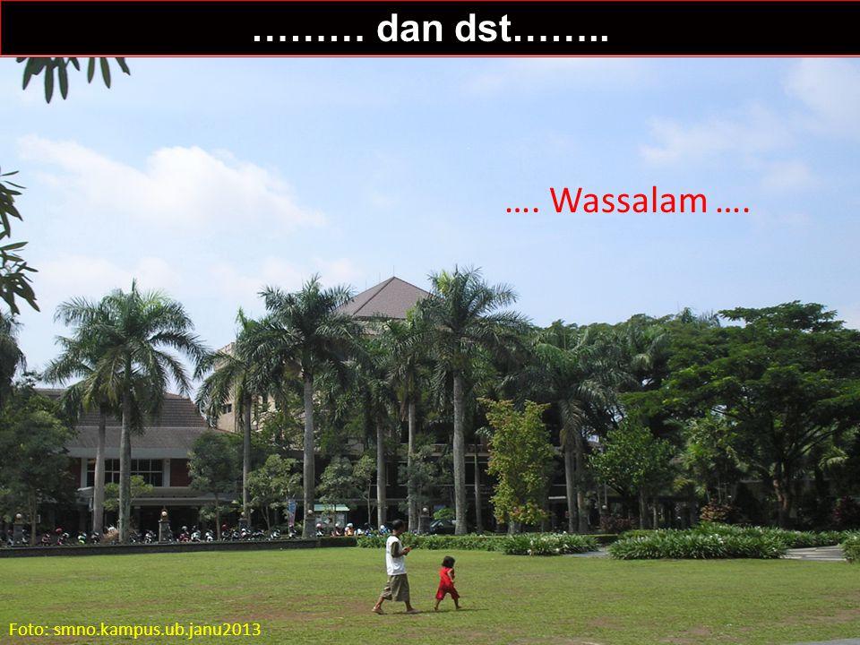 ……… dan dst…….. …. Wassalam …. Foto: smno.kampus.ub.janu2013