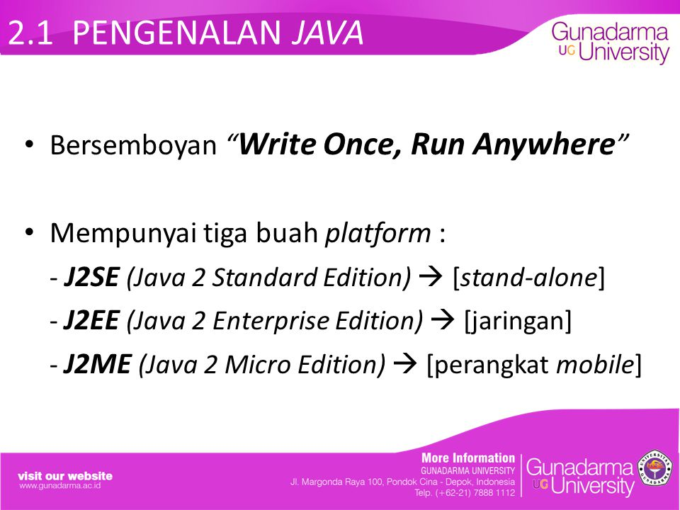 2.1 PENGENALAN JAVA Bersemboyan Write Once, Run Anywhere