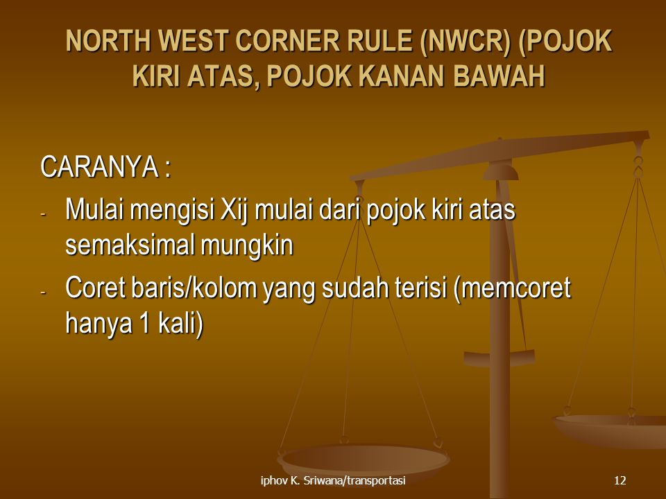 NORTH WEST CORNER RULE (NWCR) (POJOK KIRI ATAS, POJOK KANAN BAWAH