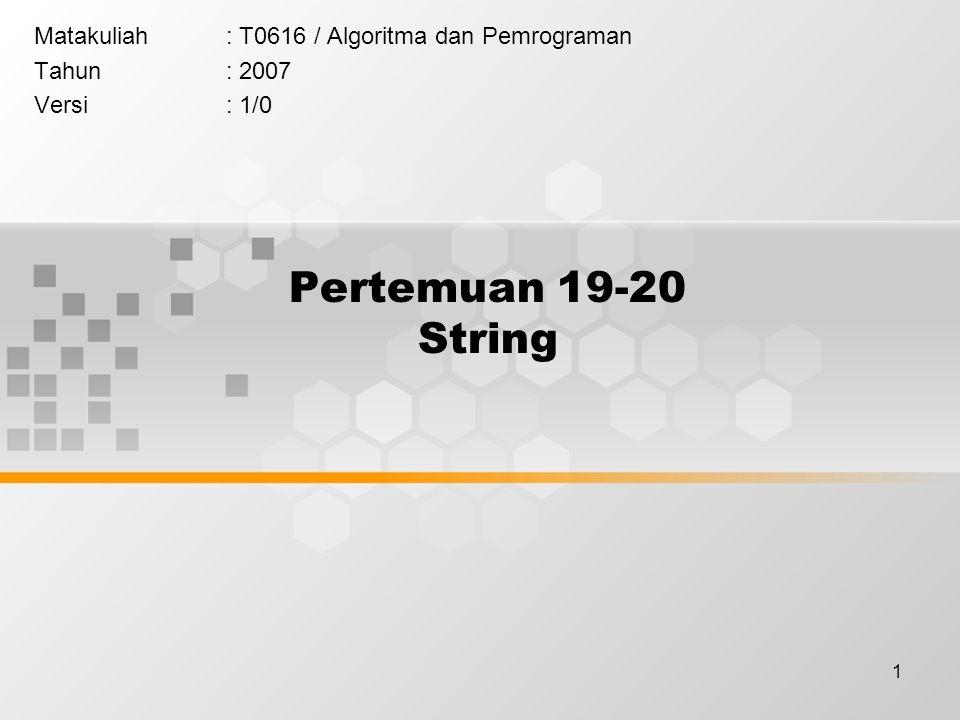 Pertemuan 19-20 String Matakuliah : T0616 / Algoritma dan Pemrograman