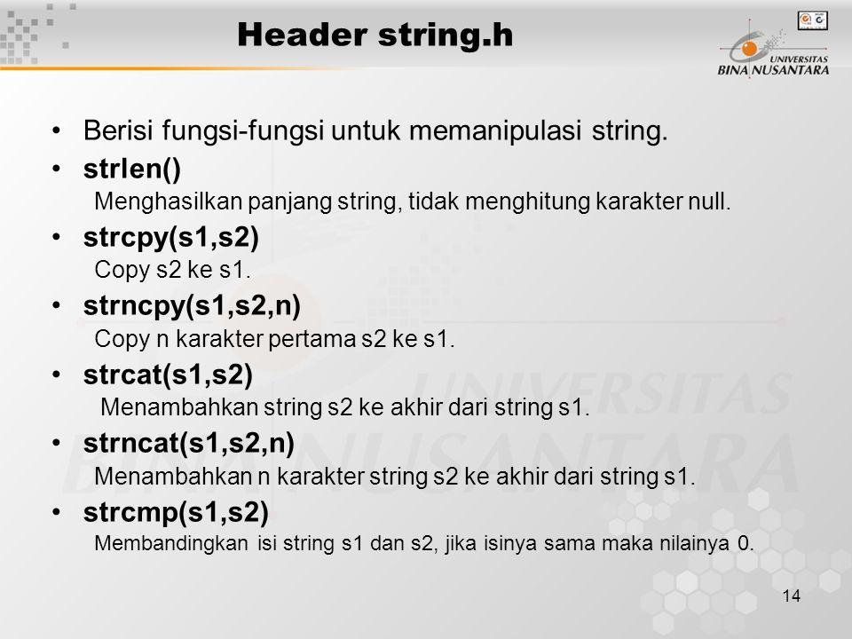 Header string.h Berisi fungsi-fungsi untuk memanipulasi string.
