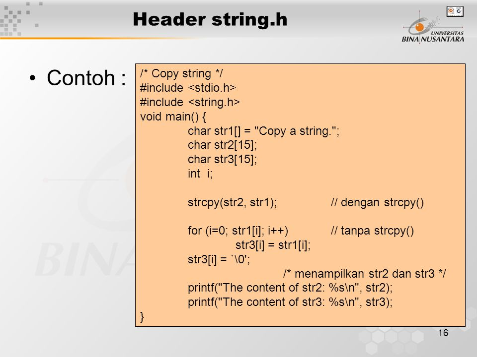 Contoh : Header string.h /* Copy string */ #include <stdio.h>