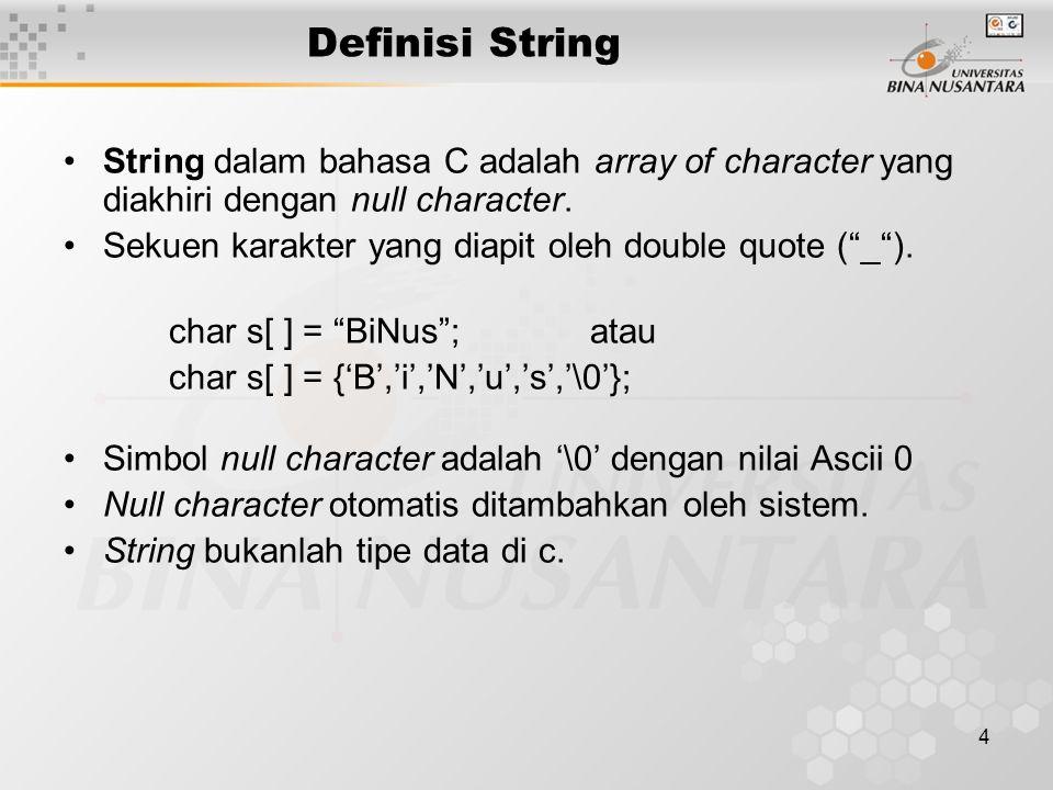 Definisi String String dalam bahasa C adalah array of character yang diakhiri dengan null character.
