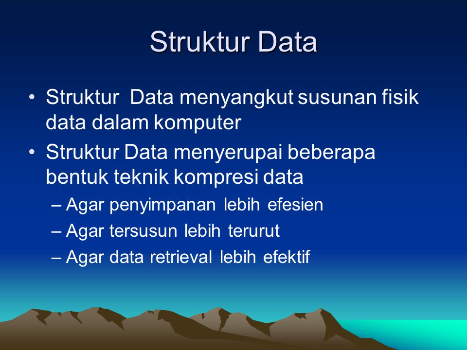 Struktur Data Struktur Data menyangkut susunan fisik data dalam komputer. Struktur Data menyerupai beberapa bentuk teknik kompresi data.