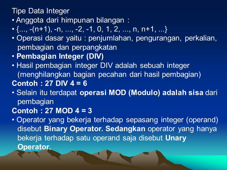 Tipe Data Integer • Anggota dari himpunan bilangan : • {..., -(n+1), -n, ..., -2, -1, 0, 1, 2, ..., n, n+1, ...}