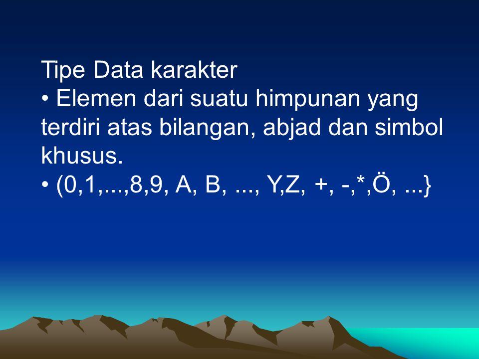 Tipe Data karakter • Elemen dari suatu himpunan yang terdiri atas bilangan, abjad dan simbol khusus.