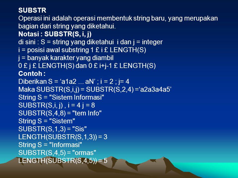 SUBSTR Operasi ini adalah operasi membentuk string baru, yang merupakan bagian dari string yang diketahui.