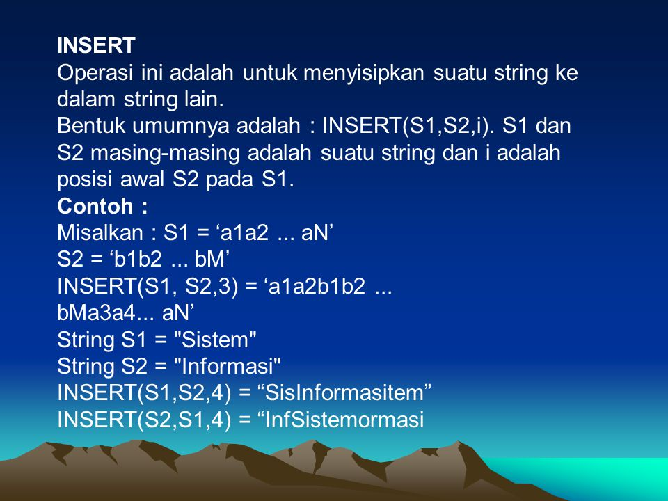 INSERT Operasi ini adalah untuk menyisipkan suatu string ke dalam string lain.