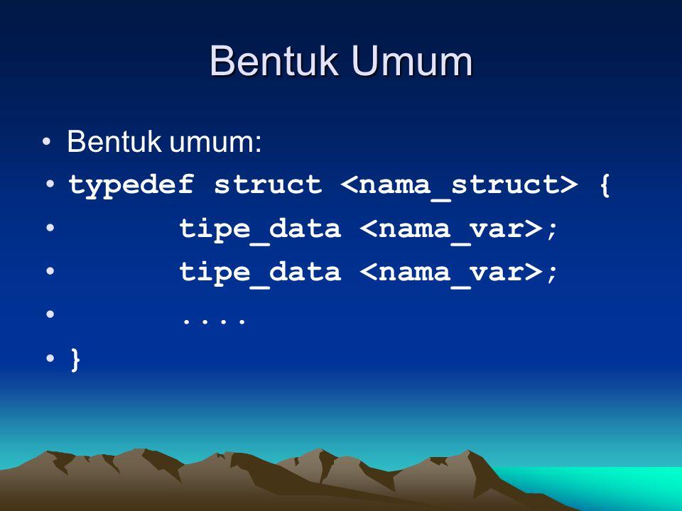 Bentuk Umum Bentuk umum: typedef struct <nama_struct> {