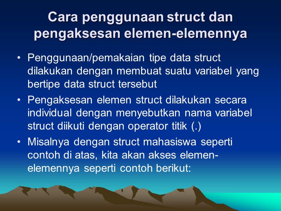 Cara penggunaan struct dan pengaksesan elemen-elemennya
