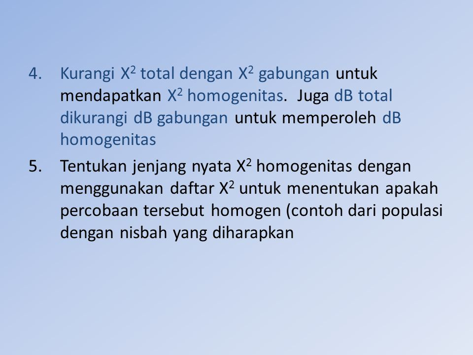 Kurangi Χ2 total dengan Χ2 gabungan untuk mendapatkan Χ2 homogenitas