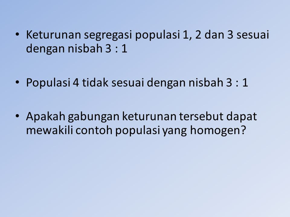 Keturunan segregasi populasi 1, 2 dan 3 sesuai dengan nisbah 3 : 1