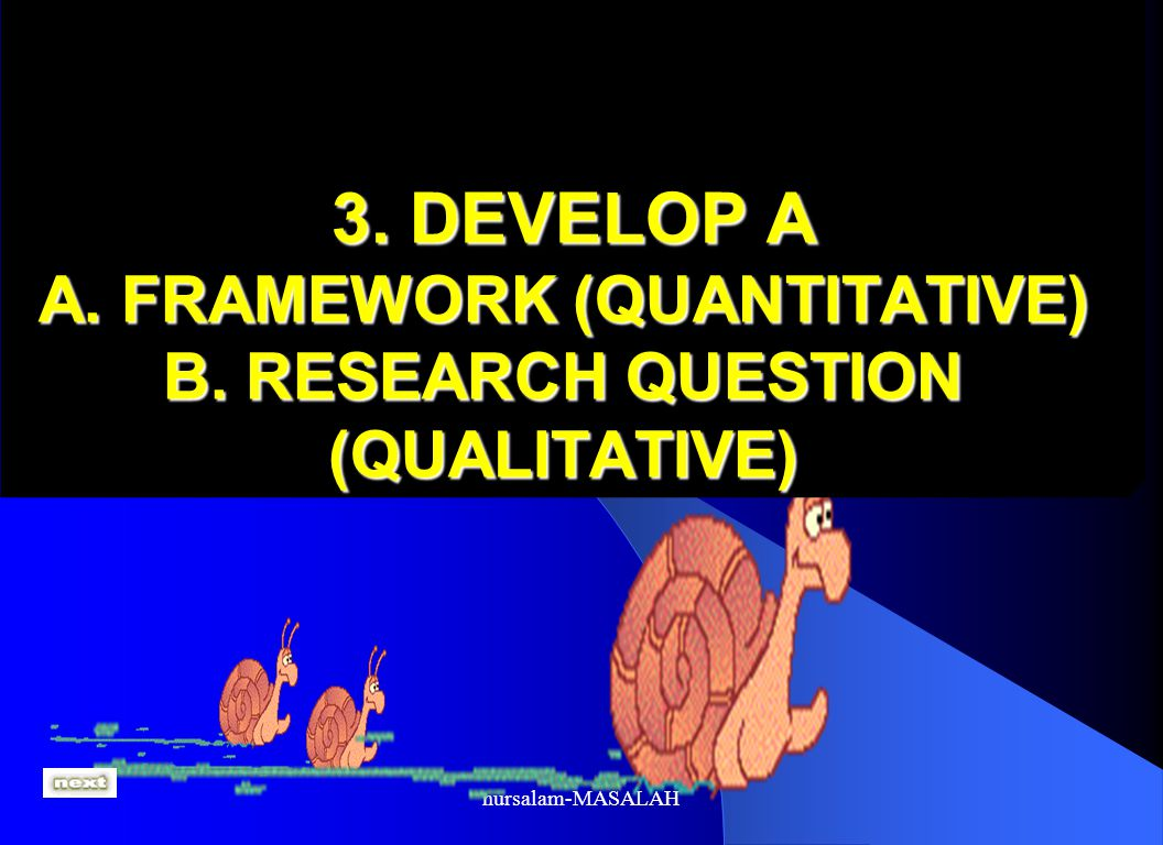 3. DEVELOP A A. FRAMEWORK (QUANTITATIVE) B