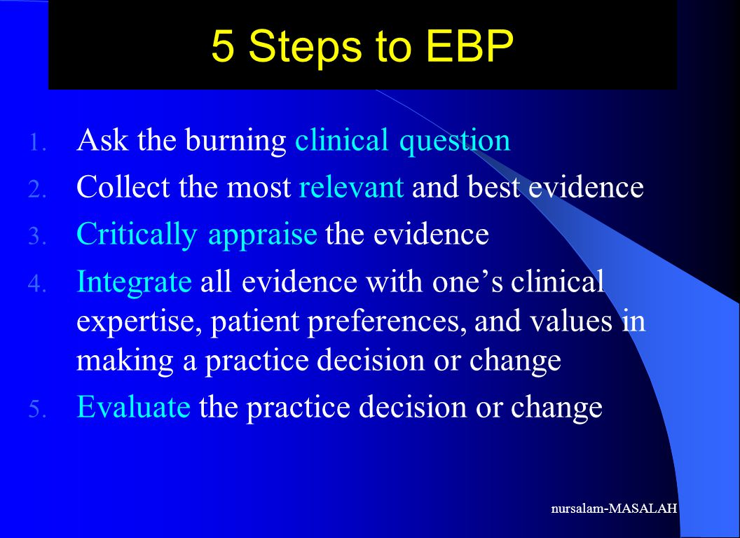 5 Steps to EBP Ask the burning clinical question