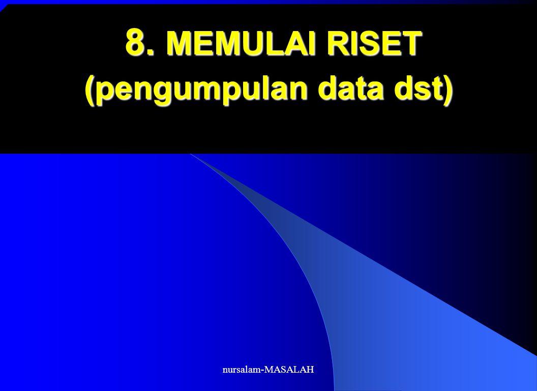 8. MEMULAI RISET (pengumpulan data dst)