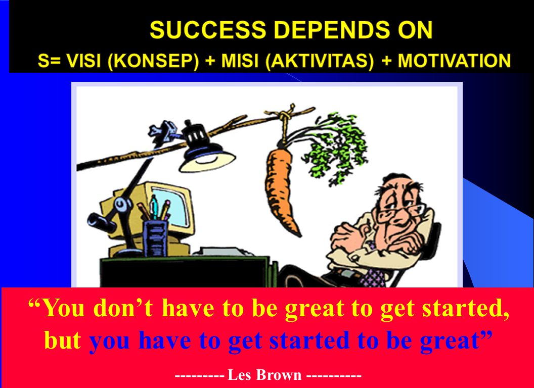 Success depends on S= Visi (konsep) + Misi (aktivitas) + Motivation