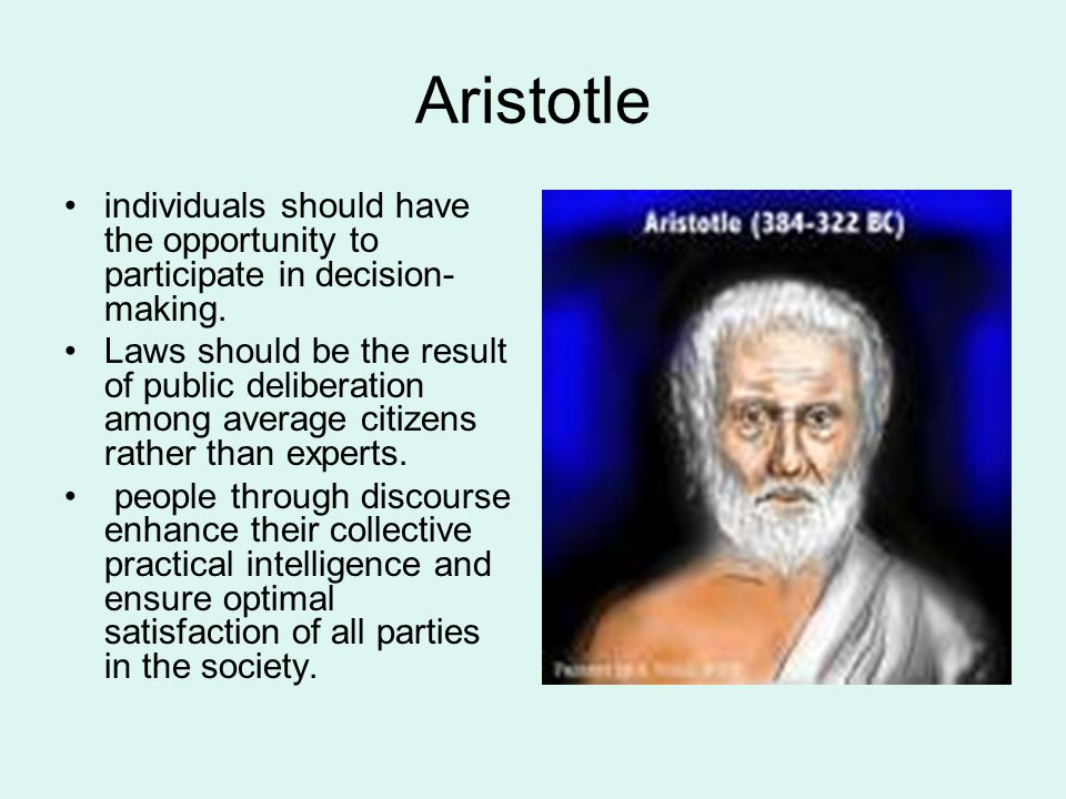 Aristotle individuals should have the opportunity to participate in decision-making.