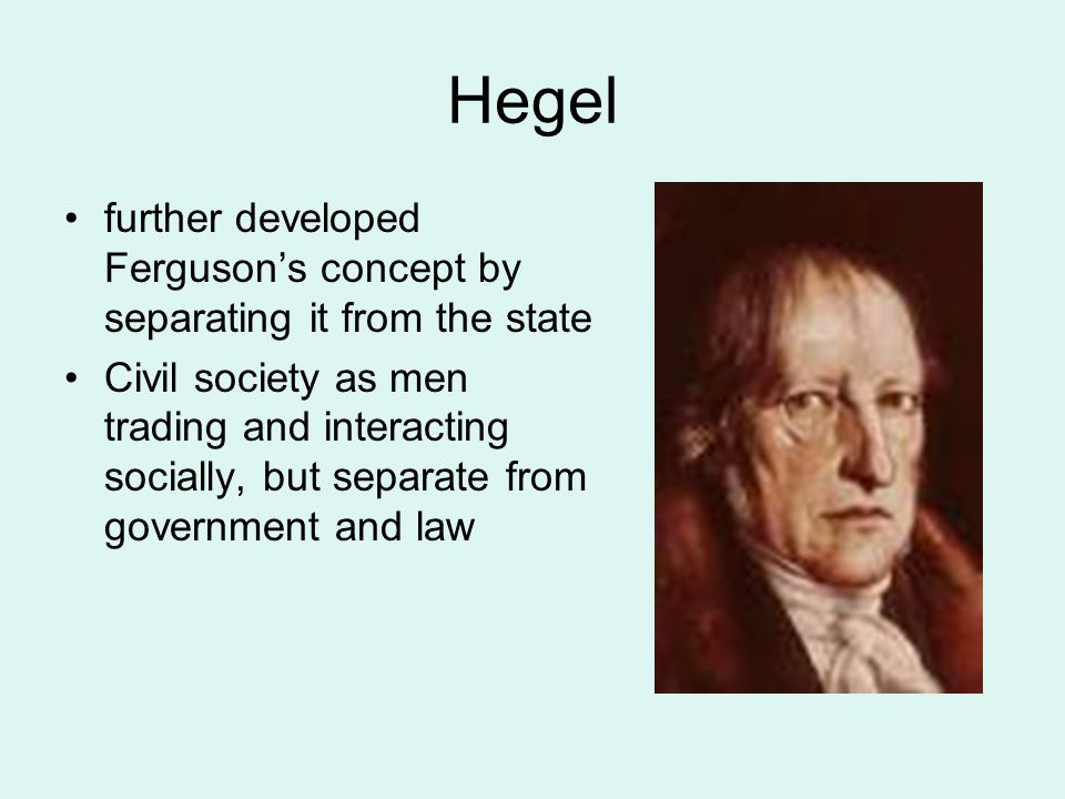 Hegel further developed Ferguson's concept by separating it from the state.