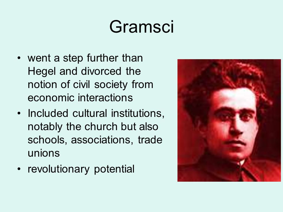 Gramsci went a step further than Hegel and divorced the notion of civil society from economic interactions.