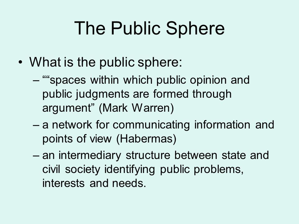The Public Sphere What is the public sphere: