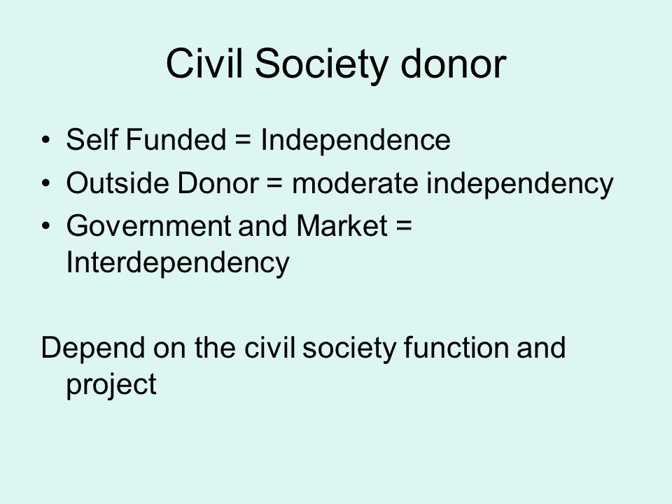 Civil Society donor Self Funded = Independence