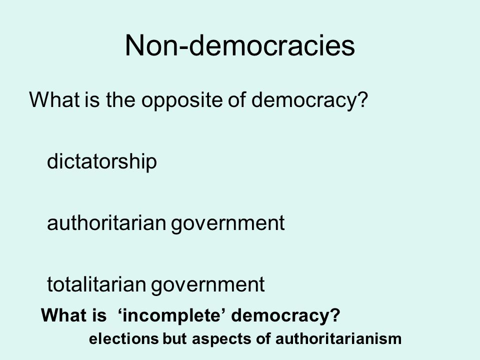 Non-democracies What is the opposite of democracy dictatorship