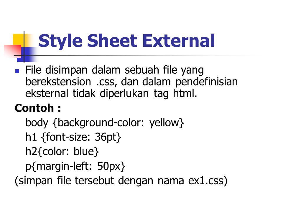 Style Sheet External File disimpan dalam sebuah file yang berekstension .css, dan dalam pendefinisian eksternal tidak diperlukan tag html.