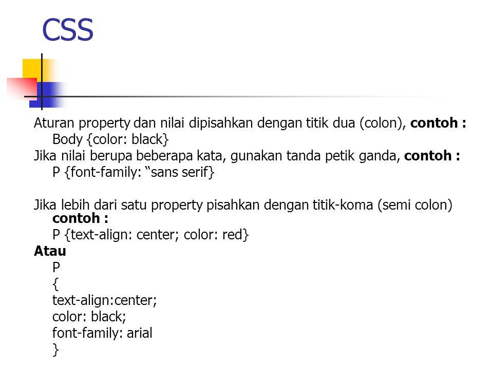 CSS Aturan property dan nilai dipisahkan dengan titik dua (colon), contoh : Body {color: black}
