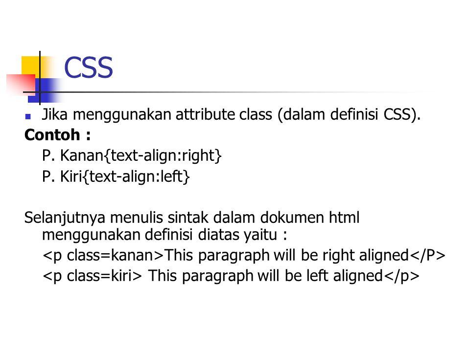 CSS Jika menggunakan attribute class (dalam definisi CSS). Contoh :