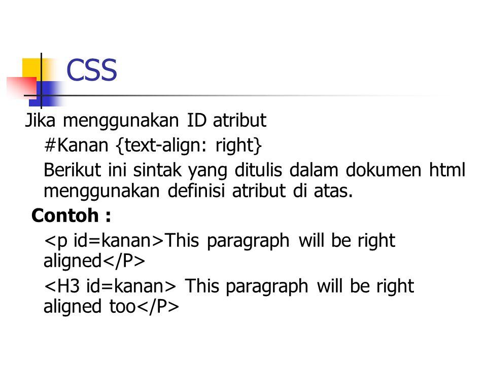 CSS Jika menggunakan ID atribut #Kanan {text-align: right}