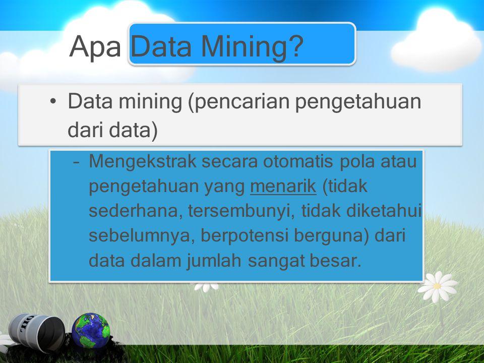 Apa Data Mining Data mining (pencarian pengetahuan dari data)